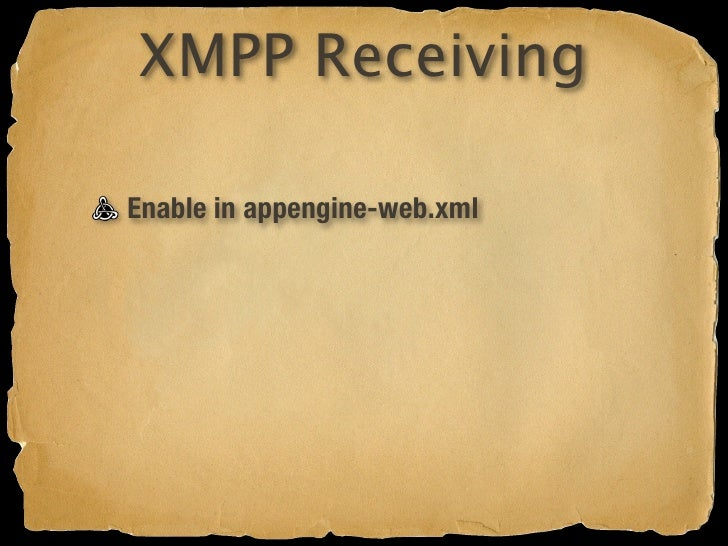 "XMPP Receiving  Enable in appengine-web.xml Enable built-in servlet in web.xml /war/WEB-INF/groovy/jabber.groovy The ""mess..."