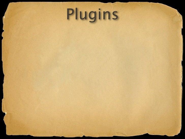 Plugins Analogous to Grails plugins Mini Gaelyk apps plugins/xxxPluginDescriptor.groovy