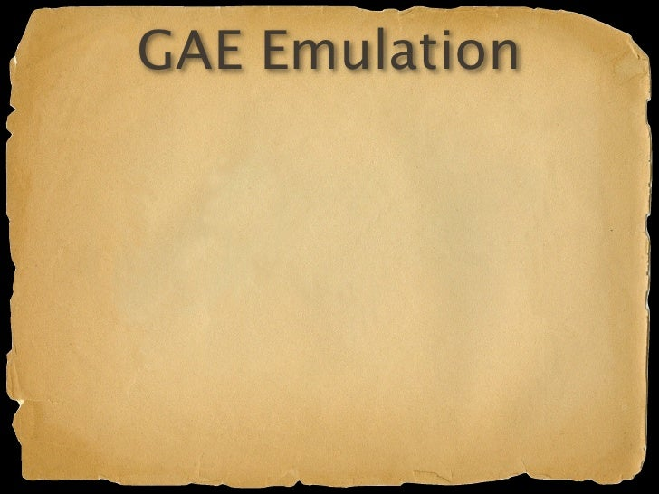 GAE Emulation Datastore simulated in filesystem General Administration   http://localhost:8080/_ah/admin Authentication   h...
