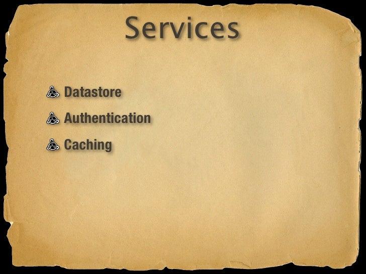 Services Datastore Authentication Caching XMPP