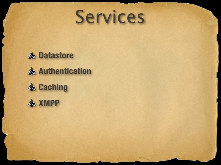 Services Datastore Authentication Caching XMPP Email
