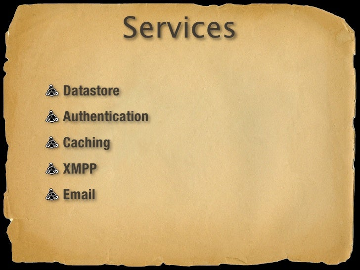 Services Datastore         Task Queue Authentication Caching XMPP Email