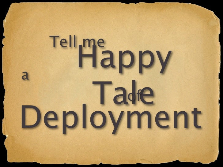 Tell me  a    Happy     Tale       of Deployment