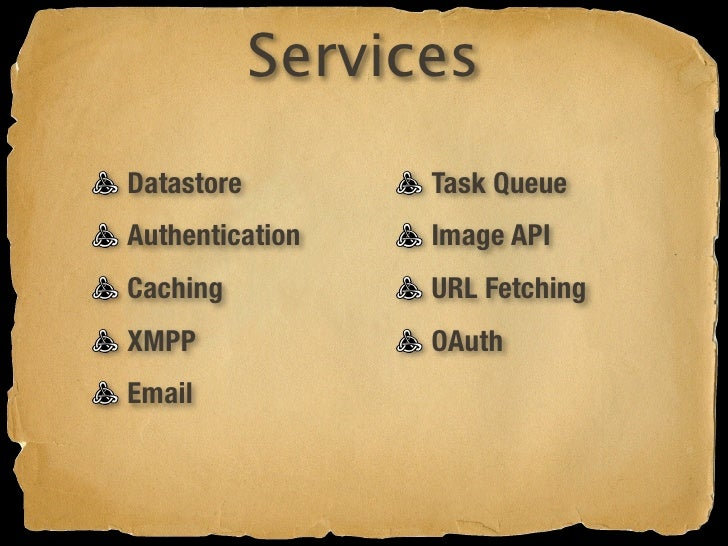 Services Datastore         Task Queue Authentication    Image API Caching           URL Fetching XMPP              OAuth E...