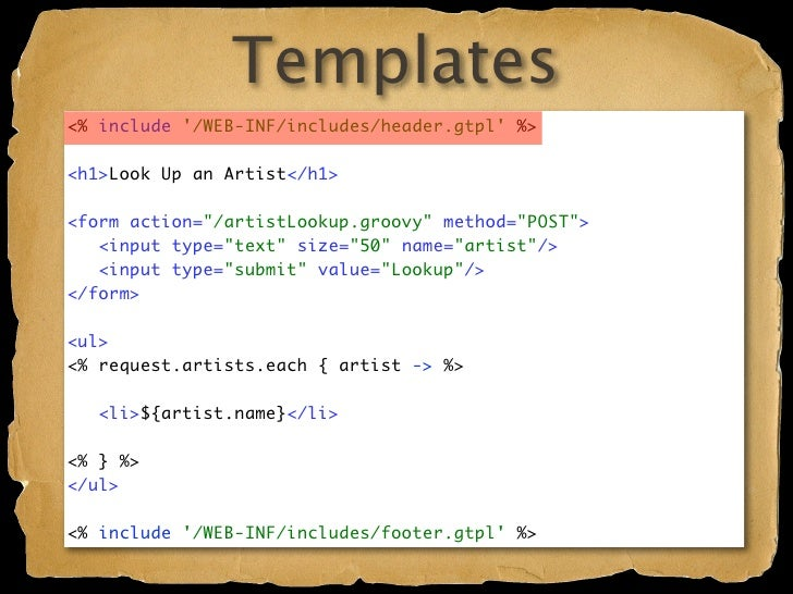 """Templates <% include '/WEB-INF/includes/header.gtpl' %>  <h1>Look Up an Artist</h1>  <form action=""""/artistLookup.groovy"""" m..."""