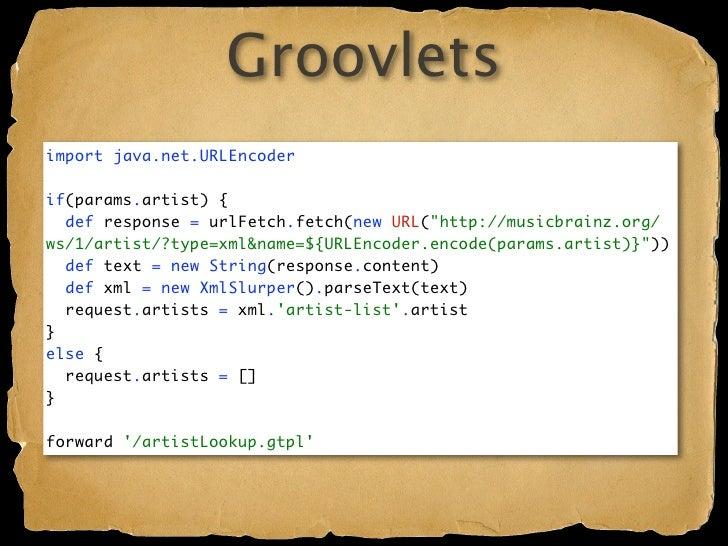 Groovlets Groovy script, meet Servlet Intrinsic variables