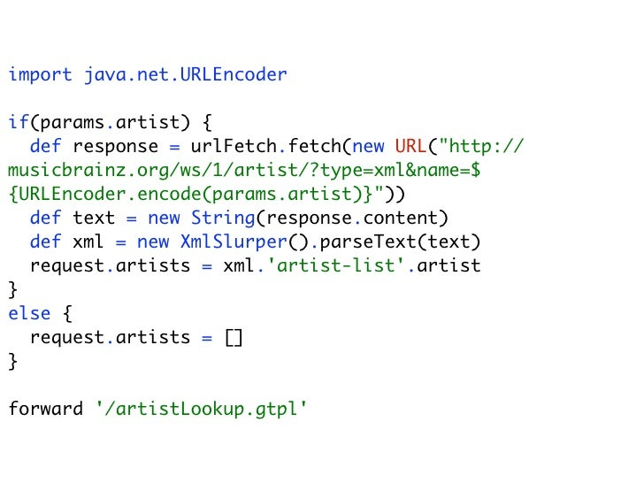 "import java.net.URLEncoder  if(params.artist) {   def response = urlFetch.fetch(new URL(""http:// musicbrainz.org/ws/1/arti..."
