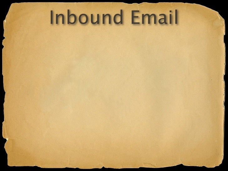 Inbound Email  Enable in appengine-web.xml Enable built-in servlet in web.xml email.groovy Groovlet