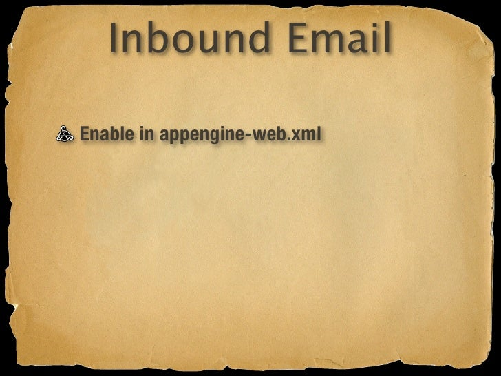 """Inbound Email  Enable in appengine-web.xml Enable built-in servlet in web.xml email.groovy Groovlet The """"message"""" intrinsi..."""