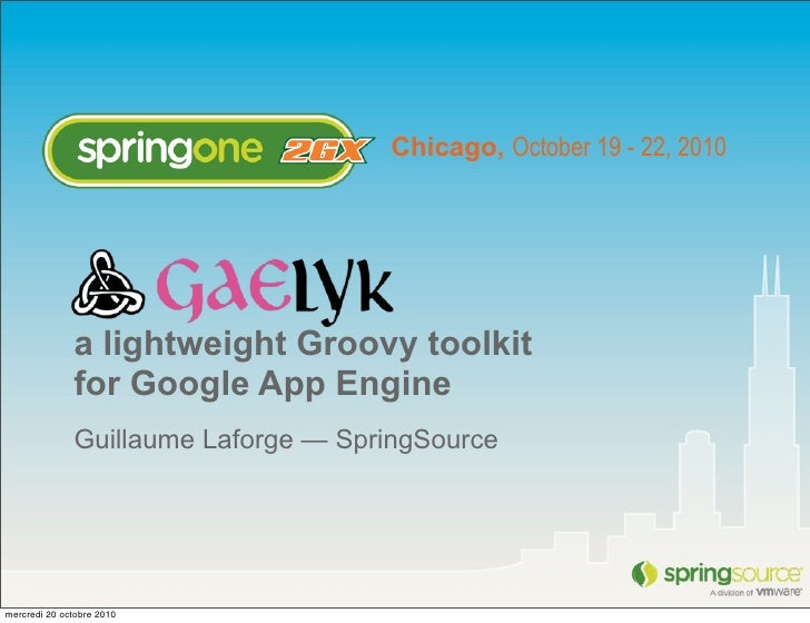 Chicago, October 19 - 22, 2010                   a lightweight Groovy toolkit               for Google App Engine         ...