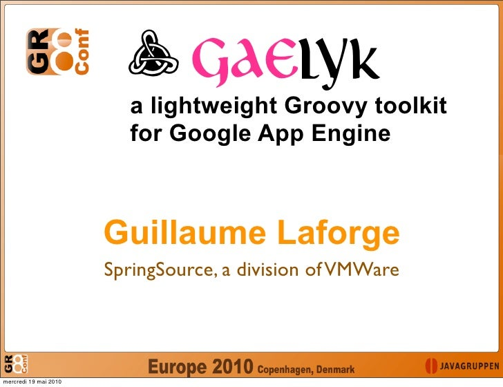 F GAELYK                           a lightweight Groovy toolkit                           for Google App Engine           ...