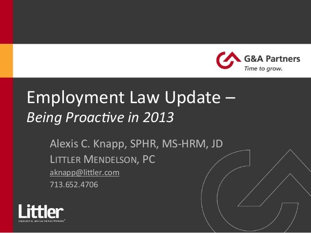 Employment Law Update –  Being Proac,ve in 2013 Alexis C. Knapp, SPHR, MS-‐HRM, JD LITTLER...