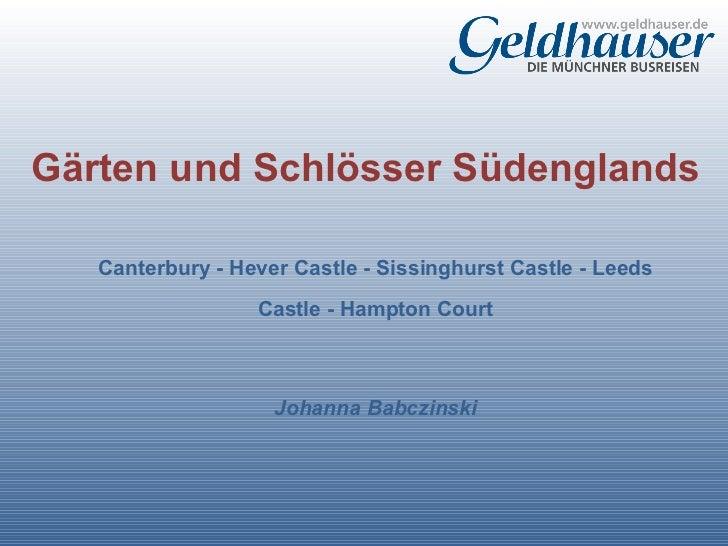 Gärten und Schlösser Südenglands Canterbury - Hever Castle - Sissinghurst Castle - Leeds Castle - Hampton Court Johanna Ba...