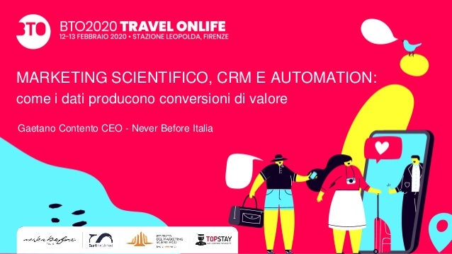 MARKETING SCIENTIFICO, CRM E AUTOMATION: come i dati producono conversioni di valore Gaetano Contento CEO - Never Before I...