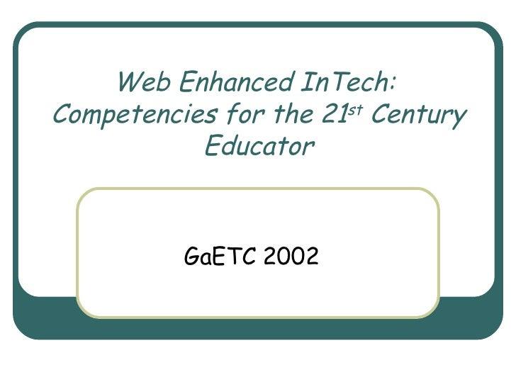 Web Enhanced InTech:  Competencies for the 21 st  Century Educator GaETC 2002