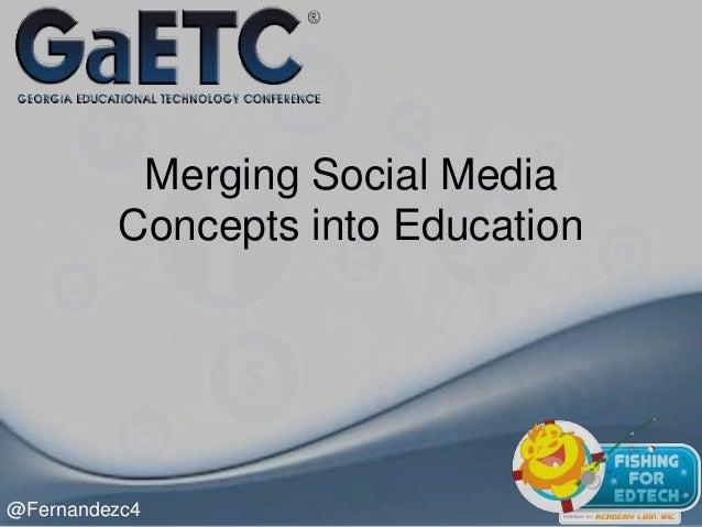 Merging Social Media Concepts into Education  @Fernandezc4