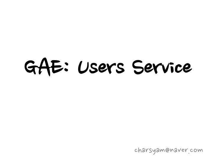 GAE: Users Service           charsyam@naver.com