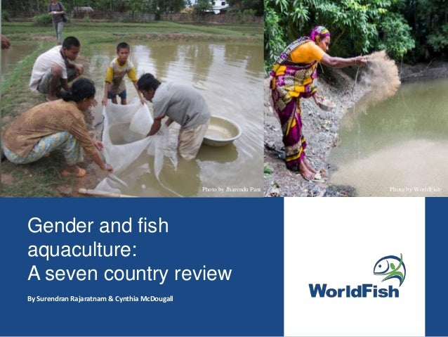 Gender and fish aquaculture: A seven country review By Surendran Rajaratnam & Cynthia McDougall Photo by Jharendu Pant Pho...
