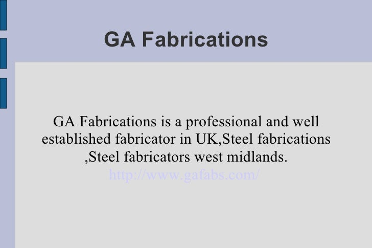 GA Fabrications GA Fabrications is a professional and well established fabricator in UK,Steel fabrications ,Steel fabricat...