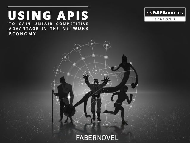 GAFAnomics: Using APIs to gain unfair competitive advantage in the network economy