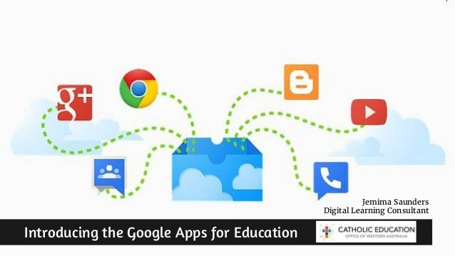 Introducing the Google Apps for Education Jemima Saunders Digital Learning Consultant