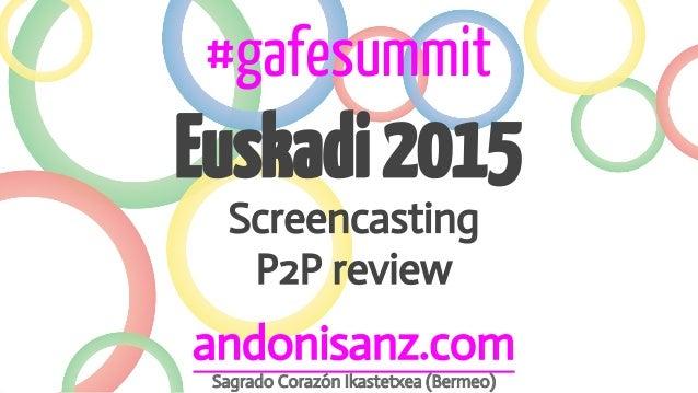 #gafesummit Euskadi2015 Screencasting P2P review andonisanz.com Sagrado Corazón Ikastetxea (Bermeo)