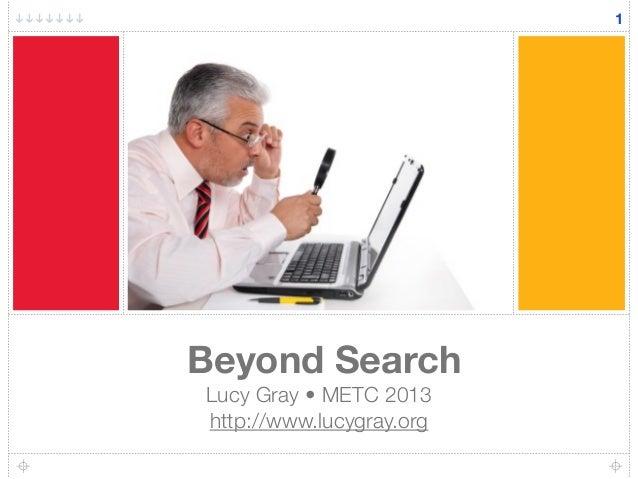 1Beyond SearchLucy Gray • GAFE IL Summit  http://www.lucygray.org