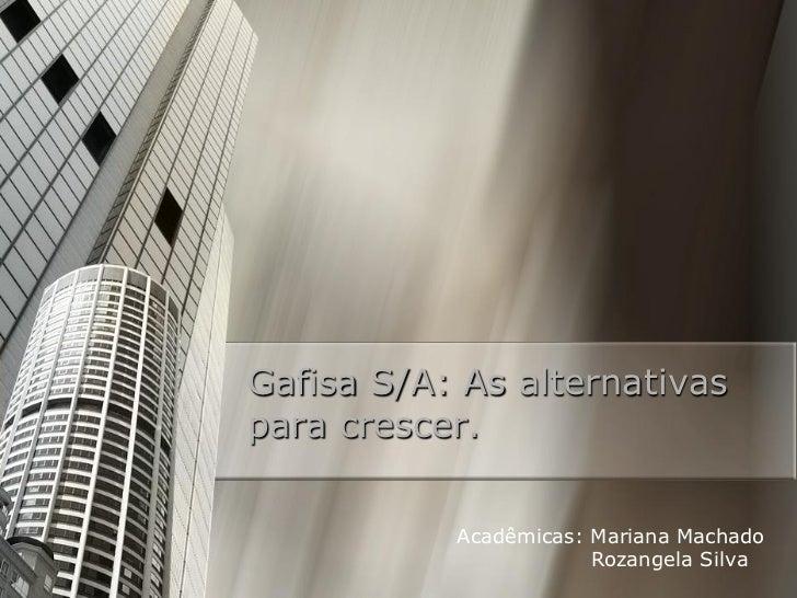 Gafisa S/A: As alternativaspara crescer.           Acadêmicas: Mariana Machado                       Rozangela Silva