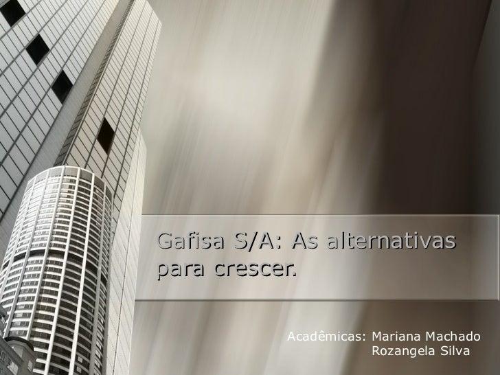 Gafisa S/A: As alternativas para crescer. Acadêmicas : Mariana Machado Rozangela Silva