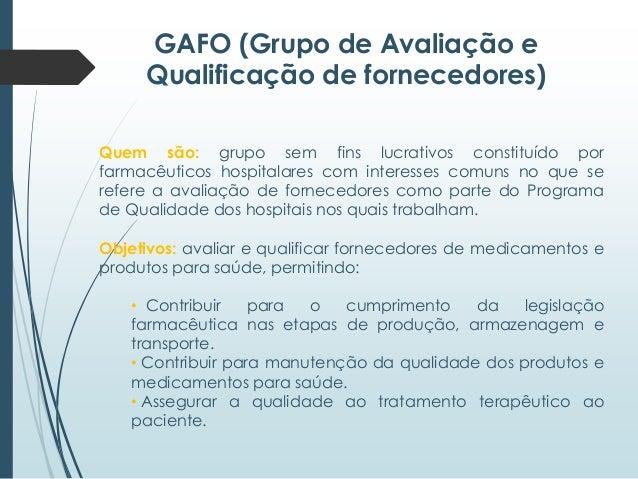 GAFO (Grupo de Avaliação e Qualificação de fornecedores) Quem são: grupo sem fins lucrativos constituído por farmacêuticos...