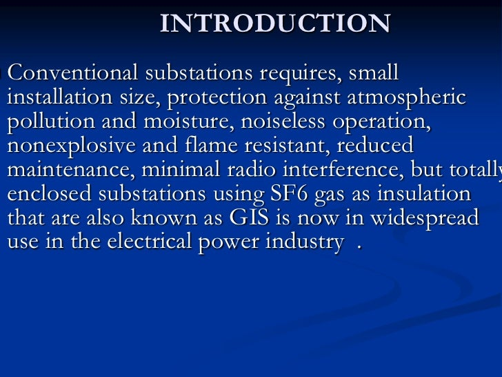 INTRODUCTION   Conventional substations requires, small    installation size, protection against atmospheric    pollution...