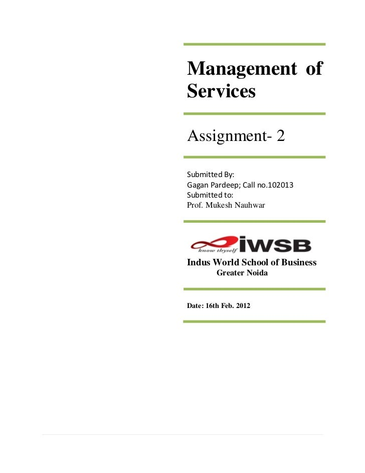 Management ofServicesAssignment- 2Submitted By:Gagan Pardeep; Call no.102013Submitted to:Prof. Mukesh NauhwarIndus World S...