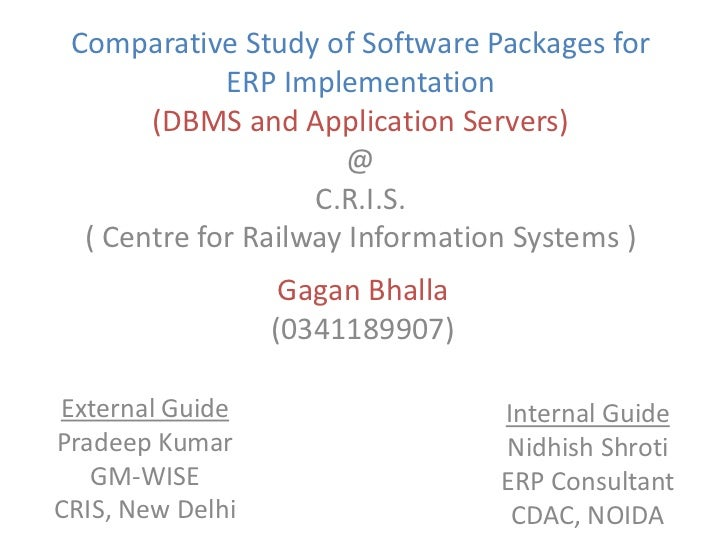 Comparative Study of Software Packages for ERP Implementation(DBMS and Application Servers)@C.R.I.S.( Centre for Railway I...