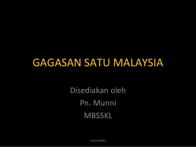 GAGASAN SATU MALAYSIADisediakan olehPn. MunniMBSSKLmunni/mbs