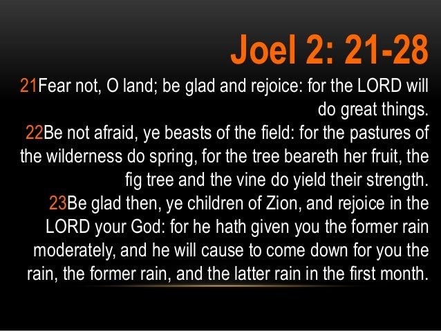 Joel 2: 21-2821Fear not, O land; be glad and rejoice: for the LORD will                                              do gr...
