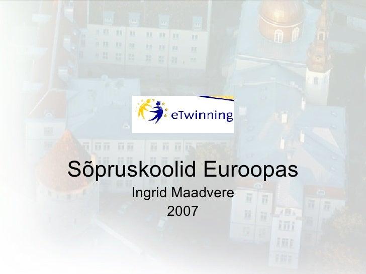 Sõpruskoolid Euroopas Ingrid Maadvere 2007