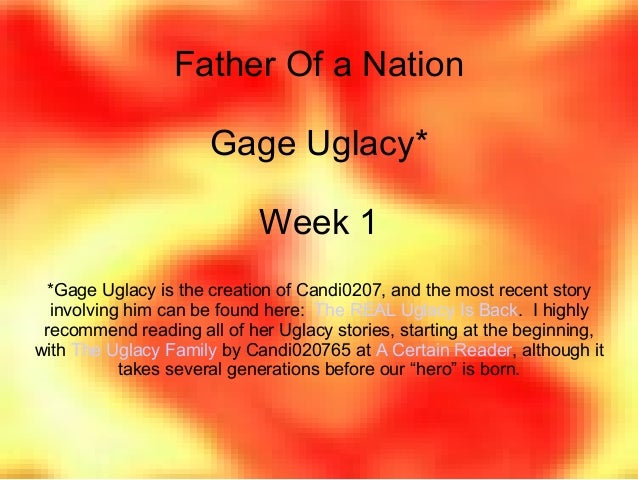 Father Of a Nation Gage Uglacy* Week 1 *Gage Uglacy is the creation of Candi0207, and the most recent story involving him ...