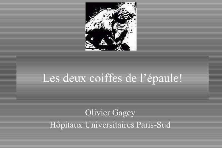 Les deux coiffes de l'épaule! Olivier Gagey Hôpitaux Universitaires Paris-Sud