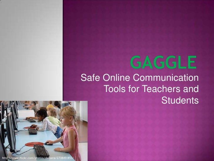 Gaggle<br />Safe Online Communication Tools for Teachers and Students<br />http://www.flickr.com/photos/dalbera/2738451853...