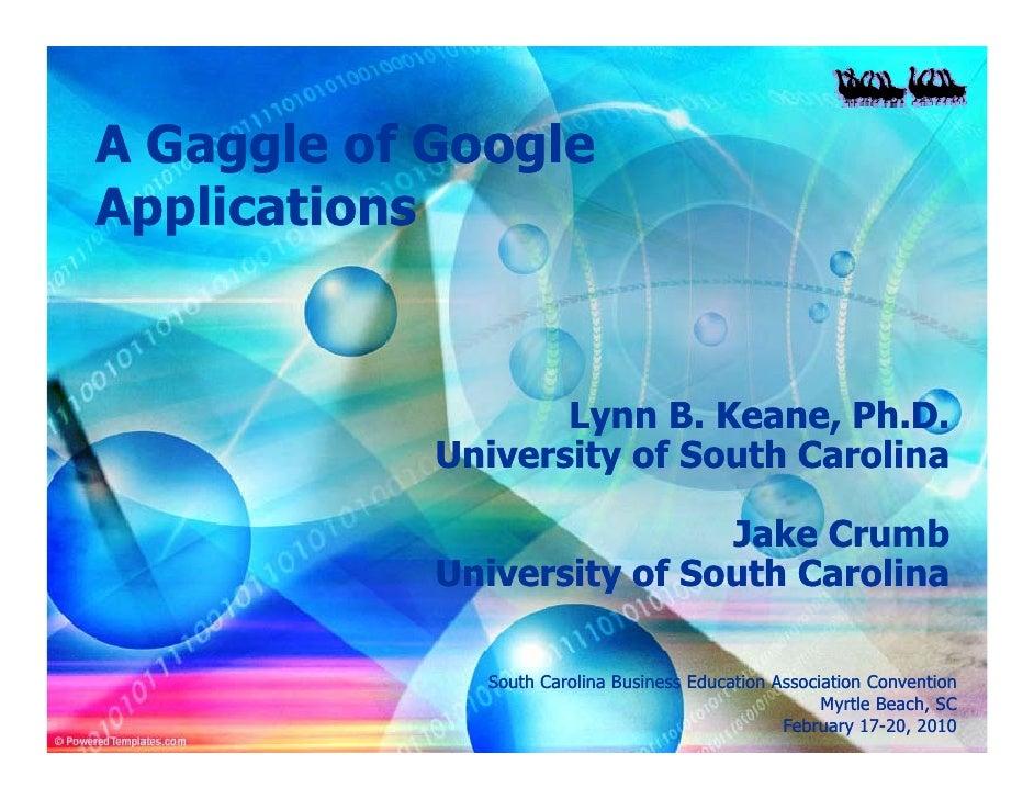 A Gaggle of Google Applications                      Lynn B. Keane, Ph.D.             University of South Carolina        ...