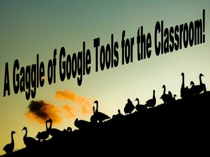 A Gaggle of Google Tools for the Classroom!