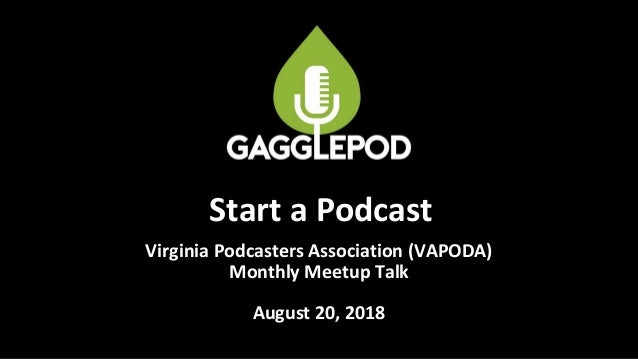 Virginia Podcasters Association (VAPODA) Monthly Meetup Talk August 20, 2018 Start a Podcast