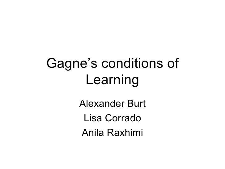 Gagne's conditions of Learning Alexander Burt Lisa Corrado Anila Raxhimi