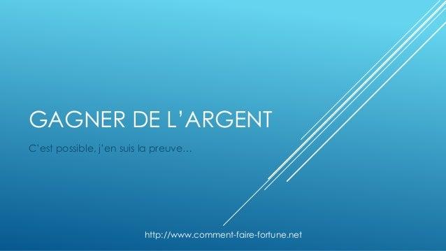 GAGNER DE L'ARGENT C'est possible, j'en suis la preuve… http://www.comment-faire-fortune.net
