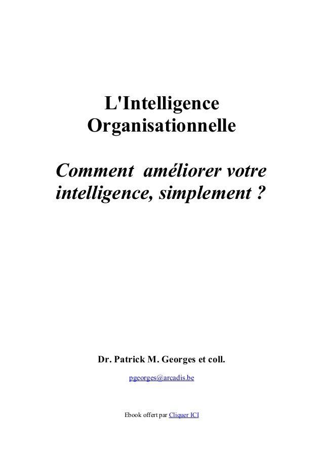 LIntelligence   OrganisationnelleComment améliorer votreintelligence, simplement ?     Dr. Patrick M. Georges et coll.    ...