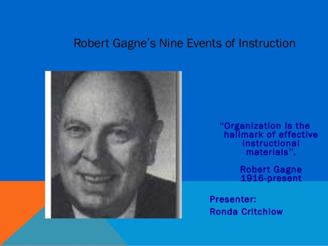"Robert Gagne's Nine Events of Instruction                           ""Organization is the                            hallma..."