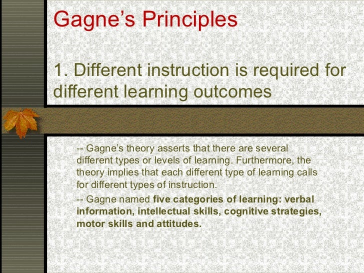 gagne s 8 distinctive types of learning Gagné assumed that there are different types of learning outcomes, each   suggested there are eight types or conditions of learning, mostly all based   particularly, jean piaget's stage theory of cognitive development which.