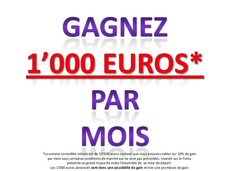 *La somme conseillée initiale est de 10'000 euros sachant que nous pouvons tabler sur 10% de gain   par mois sous certaine...