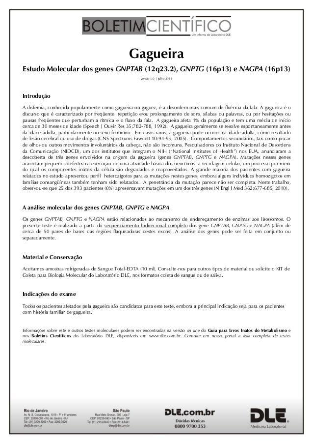 Gagueira Estudo Molecular dos genes GNPTAB (12q23.2), GNPTG (16p13) e NAGPA (16p13) versão 1.0 | julho 2011 Introdução A d...