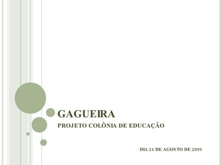 GAGUEIRA PROJETO COLÔNIA DE EDUCAÇÃO DIA 24 DE AGOSTO DE 2009